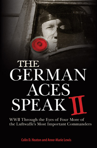 World War II Through the Eyes of Four More of the Luftwaffe's Most Important Commanders  -  Colin D. Heaton
