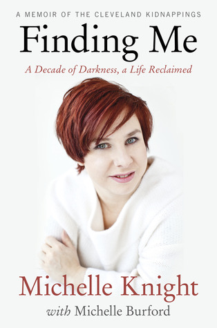 Finding Me: A Decade of Darkness, a Life Reclaimed - A Memoir of the Cleveland Kidnappings