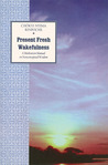 Present Fresh Wakefulness: A Meditation Manual on Nonconceptual Wisdom