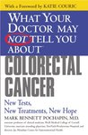 What Your Doctor May Not Tell You About(TM): Colorectal Cancer: New Tests, New Treatments, New Hope