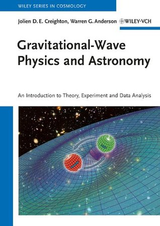 Gravitational-Wave Physics and Astronomy: An Introduction to Theory, Experiment and Data Analysis (Wiley Series in Cosmology)