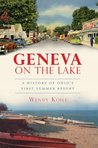 Geneva on the Lake: A History of Ohio's First Summer Resort (The History Press) (Brief History)