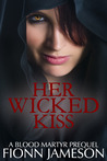 Her Wicked Kiss (Blood Martyr, #0,5)