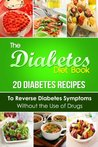 The Diabetes Diet Book: 20 Diabetes Recipes to Reverse Diabetes Symptoms Without the Use of Drugs
