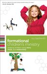 Formational Children's Ministry (ēmersion: Emergent Village resources for communities of faith): Shaping Children Using Story, Ritual, and Relationship
