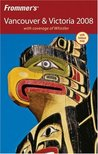 Frommer's Vancouver & Victoria 2008: with coverage of Whistler (Frommer's Complete Guides)