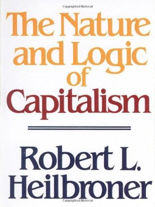 The Nature and Logic of Capitalism by Robert L. Heilbroner
