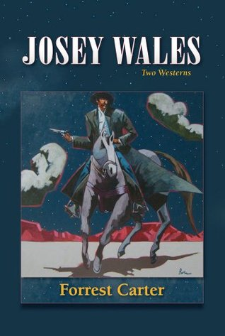 Josey Wales by Forrest Carter