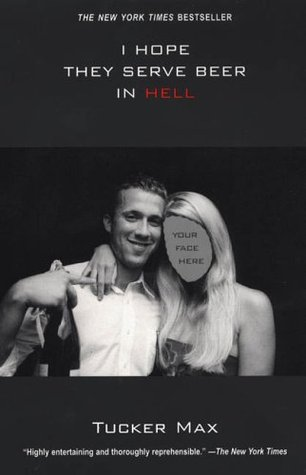 I Hope They Serve Beer in Hell (Tucker Max, #1)