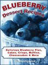 Blueberry Dessert Recipes - Family Favorite Blueberry Pie, Blueberry Cake, Blueberry Crisp, Blueberry Muffins, and More Blueberry Recipes!