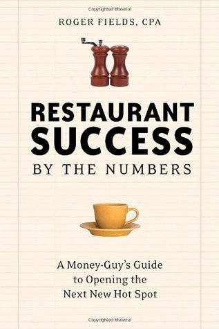 Restaurant Success by the Numbers: A Money-Guy's Guide to Opening the Next Hot Spot