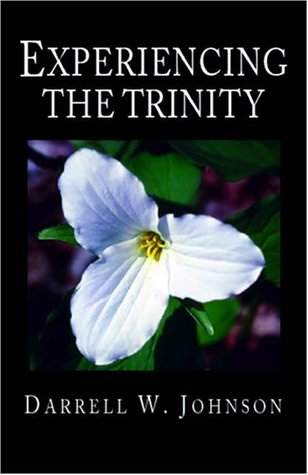 Experiencing the Trinity by Darrell W. Johnson