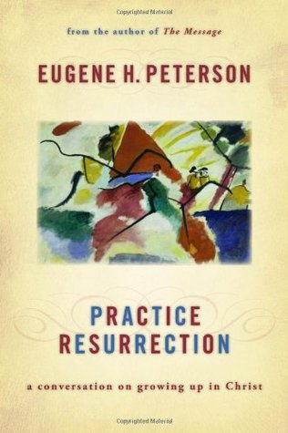 Practice Resurrection by Eugene H. Peterson