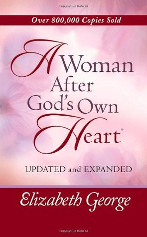 A Woman After God's Own Heart by Elizabeth George