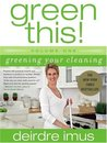Green This!: Greening Your Cleaning (Green This, #1)