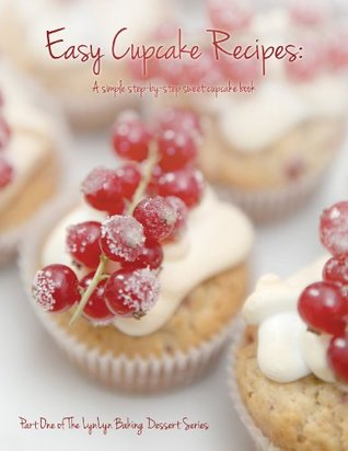 Easy Cupcake Recipes: A simple step by step sweet cupcake book (LynLyn baking dessert series)