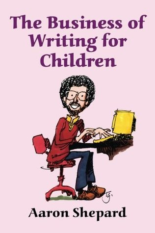The Business of Writing for Children by Aaron Shepard