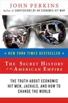 The Secret History of the American Empire: The Truth about Economic Hit Men, Jackals & How to Change the World
