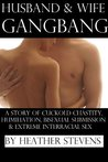 Husband and Wife Gangbang: A Story of Cuckold Chastity, Humiliation, Bisexual Submission and Extreme Interracial Sex