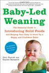 Baby-Led Weaning: The Essential Guide to Introducing Solid Foods - and Helping Your Baby to Grow Up a Happy and Confident Eater