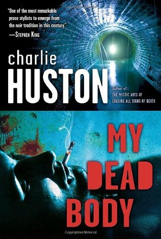 My Dead Body by Charlie Huston