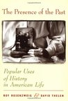 The Presence of the Past: Popular Uses of History in American Life