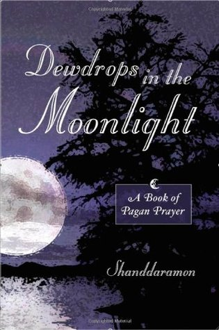 Dewdrops in the Moonlight: A Book of Pagan Prayer