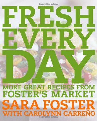 Fresh Every Day: More Great Recipes from Foster's Market