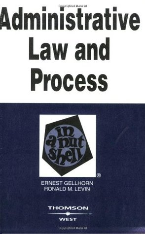 Administrative Law and Process in a Nutshell by Ernest Gellhorn