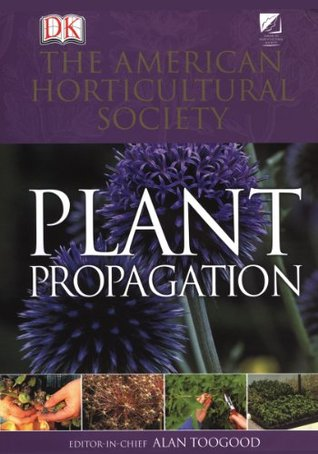 American Horticultural Society Plant Propagation by Alan R. Toogood