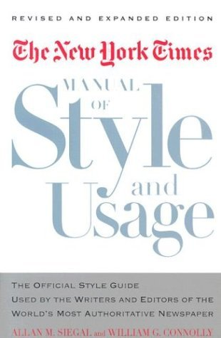 The New York Times Manual of Style and Usage, Revised and Expanded Edition: The Official Style Guide Used by the Writers and Editors of the World's Most Authoritative Newspaper