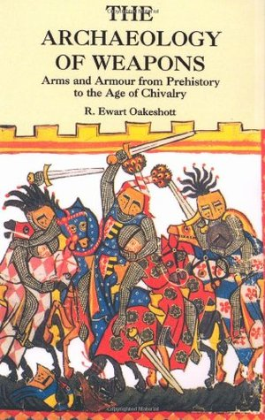 The Archaeology of Weapons by R. Ewart Oakeshott
