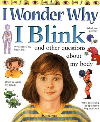 I Wonder Why I Blink: And Other Questions About My Body