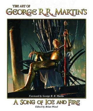 The Art of George R.R. Martin's a Song of Ice and Fire by Brian Wood