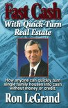 Fast Cash with Quick-Turn Real Estate: How Anyone Can Quickly Turn Single Family Houses Into Cash