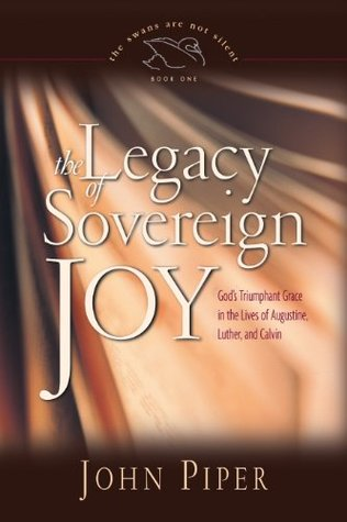 The Legacy of Sovereign Joy by John Piper