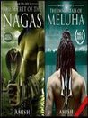 The Secret of the Nagas & the Immortals of Meluha (Shiva Trilogy #1-2)