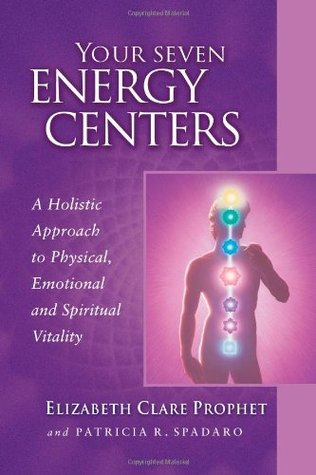 Your Seven Energy Centers: A Holistic Approach to Physical, Emotional and Spiritual Vitality
