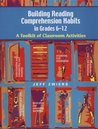 Building Reading Comprehension Habits in Grades 6-12: A Toolkit of Classroom Activities
