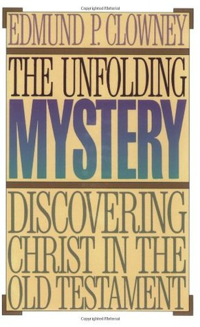 The Unfolding Mystery: Discovering Christ in the Old Testament