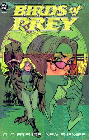 Birds of Prey: Old Friends, New Enemies (Birds of Prey #2)