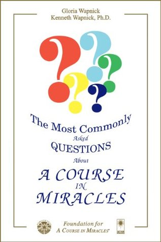 The Most Commonly Asked Questions about a Course in Miracles