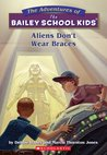 Aliens Don't Wear Braces (Bailey School Kids #7)