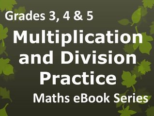 Elementary School 'Grades 3, 4 & 5 Maths - Multiplication and Division Practice - Ages 8-11' eBook