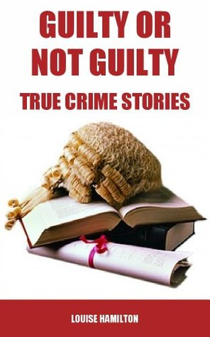 True Crime Stories - Guilty or Not Guilty