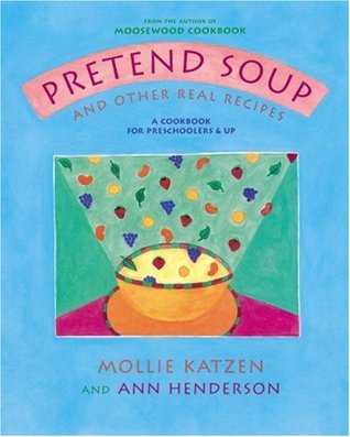 Pretend Soup and Other Real Recipes by Mollie Katzen