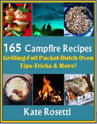 165 Campfire Recipes Grilling - Foil Packets-Dutch Oven- How to Build a Fire- Camping with Kids & MORE!
