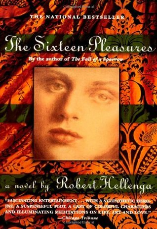 The Sixteen Pleasures by Robert Hellenga