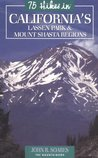 75 Hikes in California's Mount Shasta & Lassen Volcanic Natio... by John Soares