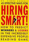 Hiring Smart!: How to Predict Winners and Losers in the Incredibly Expensive People-Reading Game